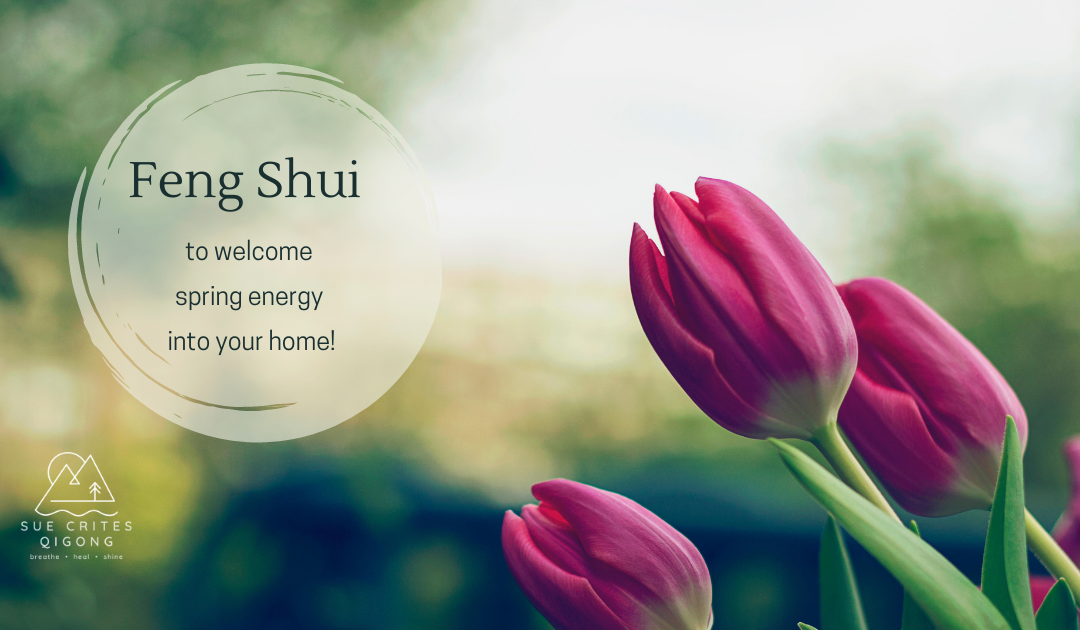 A Feng Shui tip for welcoming spring energy!